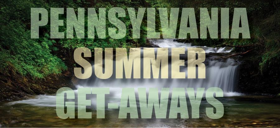 The Best-Summer Getaways in Pennsylvania